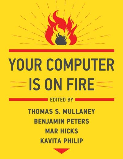 Your Computer Is on Fire - Thomas S. Mullaney