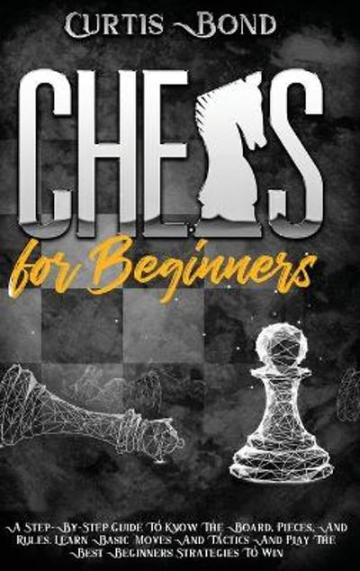Chess for Beginners - Curtis Bond
