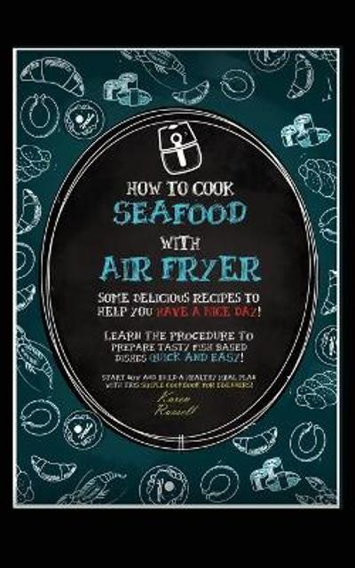 How to Cook Seafood with Air Fryer - Karen Russell