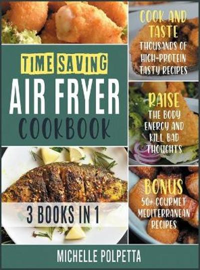 Time-Saving Air Fryer Cookbook [3 IN 1] - Michelle Polpetta