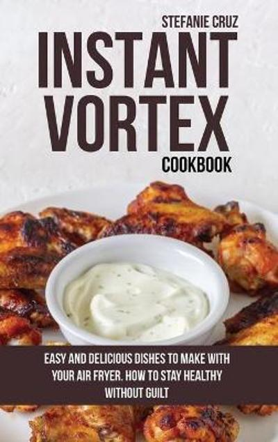 Instant Vortex Cookbook - Stefanie Cruz
