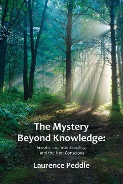 The Mystery Beyond Knowledge - Laurence Peddle