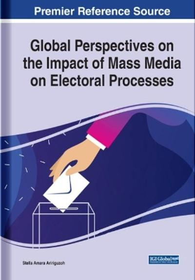 Global Perspectives on the Impact of Mass Media on Electoral Processes - Stella Amara Aririguzoh