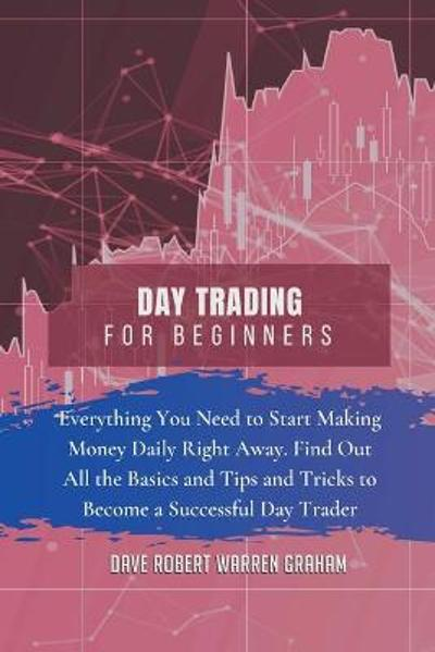 Day Trading for Beginners - Dave Robert Warren Graham