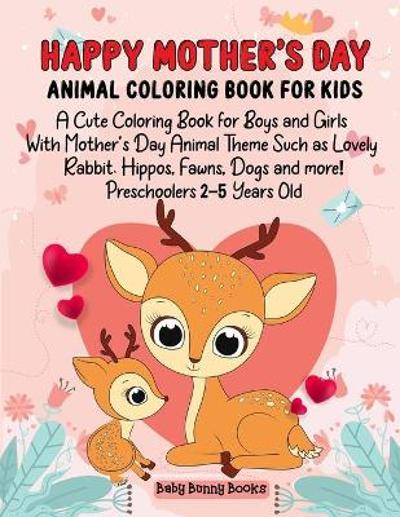 Happy Mother's Day Animal Coloring Book for Kids - Baby Bunny Books