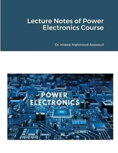 Lecture Notes of Power Electronics Course - Hidaia Mahmood Alassouli