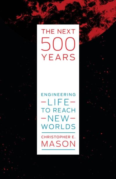 Next 500 Years - Christopher E. Mason