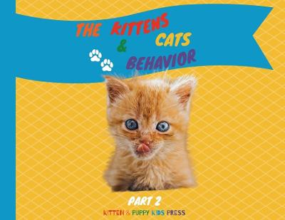 The Kittens and Cats Behavior Part 2 - Kitten Puppy Kids Press
