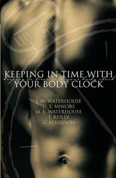 Keeping in Time With Your Body Clock - J. M. Waterhouse