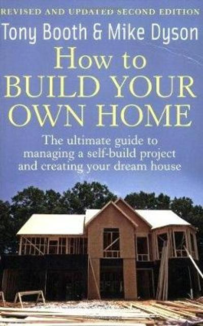 How To Build Your Own Home 2nd Edition - Mike Dyson