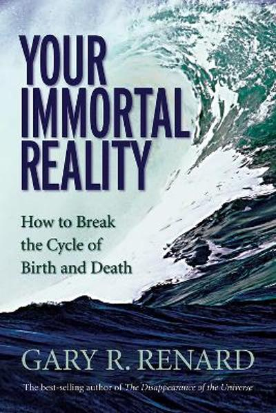 Your Immortal Reality - Gary R. Renard