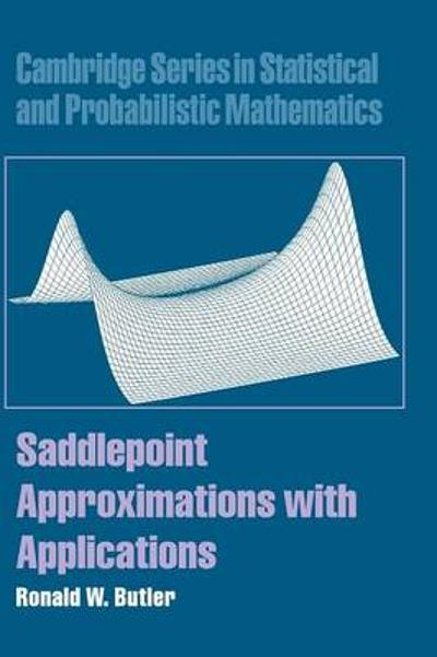 Saddlepoint Approximations with Applications - Ronald W. Butler