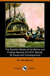 The Eventful History of the Mutiny and Piratical Seizure of H.M.S. Bounty - Sir John Barrow Sir John Barrow