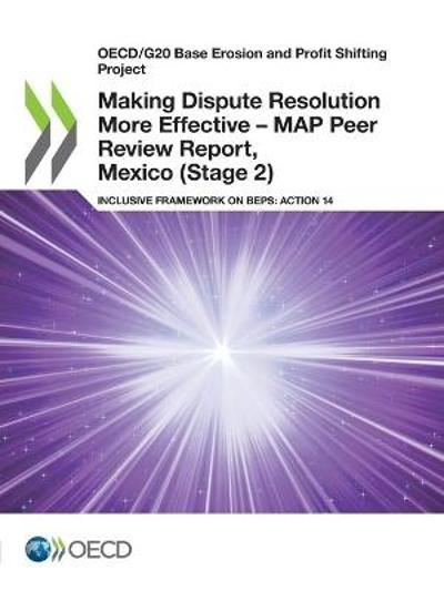 Making Dispute Resolution More Effective - MAP Peer Review Report, Mexico (Stage 2) - OECD
