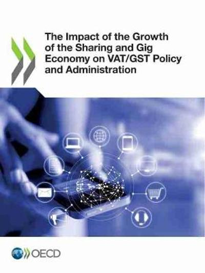 The Impact of the Growth of the Sharing and Gig Economy on VAT/GST Policy and Administration - OECD
