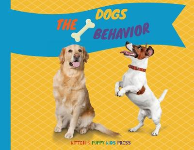 The Dogs Behavior - Kitten Puppy Kids Press