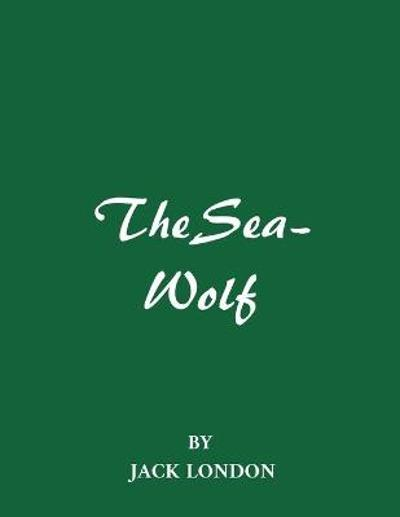 The Sea-Wolf by Jack London - Jack London