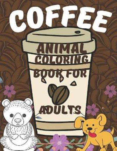 Coffe Animals Coloring Book For Adults - Earl Sims