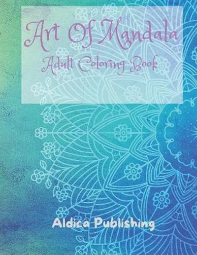 Art Of Mandala Adult Coloring Book - Aldica Publishing
