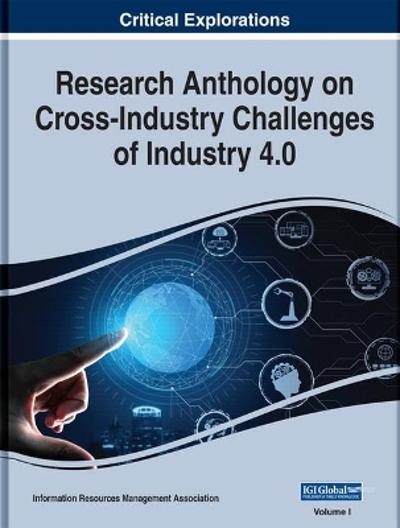 Research Anthology on Cross-Industry Challenges of Industry 4.0, 4 volume - Information Resources Management Association
