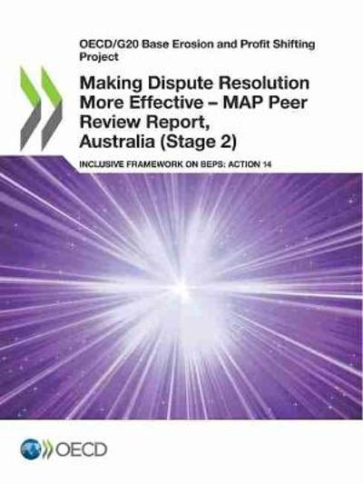 Making Dispute Resolution More Effective - MAP Peer Review Report, Australia (Stage 2) - OECD