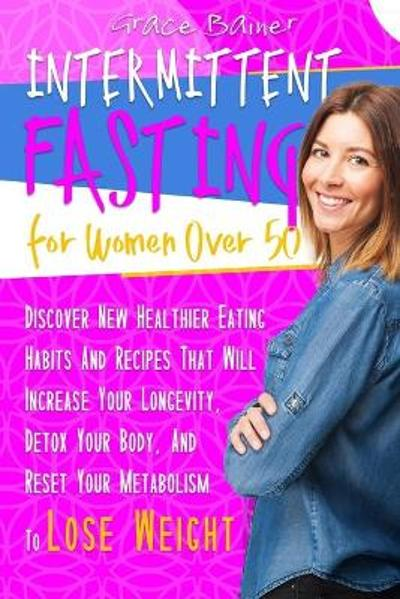 Intermittent Fasting For Women Over 50 - Grace Bainer