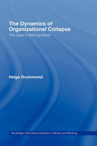 The Dynamics of Organizational Collapse - Helga Drummond