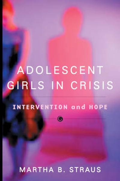 Adolescent Girls in Crisis - Martha B. Straus