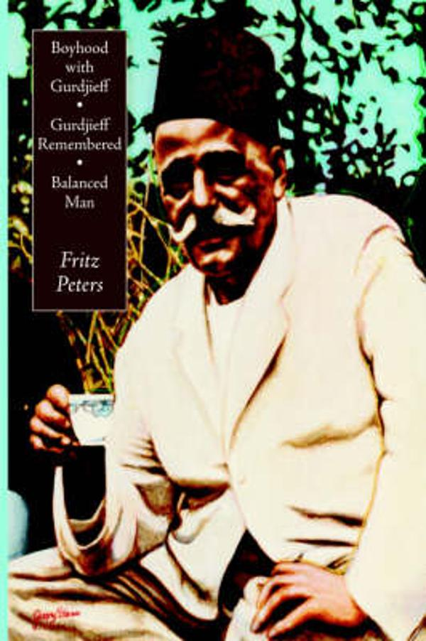 Boyhood with Gurdjieff, Gurdjieff Remembered, Balanced Man -        Fritz Peters