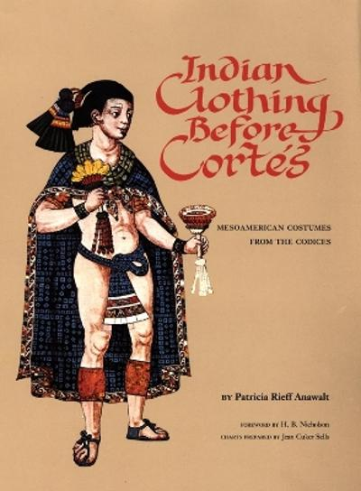 Indian Clothing Before Cortes - Patricia Rieff Anawalt