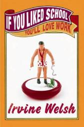 If you liked school, you'll love work - Irvine Welsh
