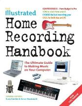 The Illustrated Home Recording Handbook - Roger Cawkwell Adam Crute Stephen Evans Douglas Kraul Orren Merton Tim Oliver Michael Ross Ronan Macdonald Rusty Cutchin Sonic Boom