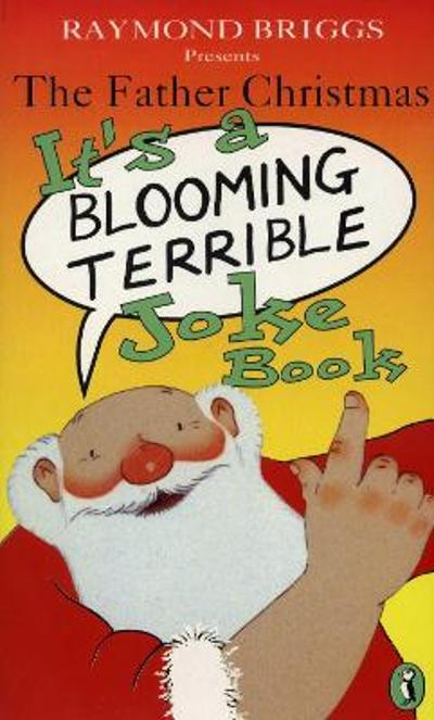 The Father Christmas it's a Bloomin' Terrible Joke Book - Raymond Briggs