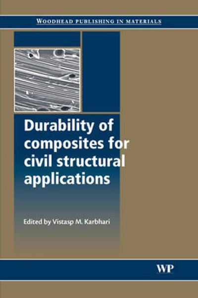 Durability of Composites for Civil Structural Applications - Vistasp M. Karbhari