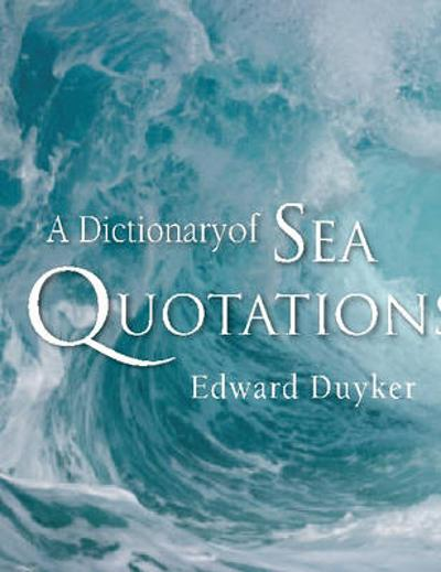 A Dictionary of Sea Quotations - Edward Duyker