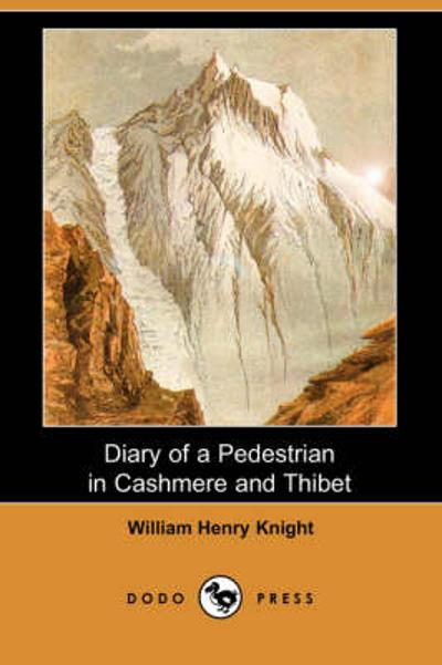 Diary of a Pedestrian in Cashmere and Thibet (Dodo Press) - William Henry Knight