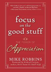 Focus on the Good Stuff - Mike Robbins Richard Carlson
