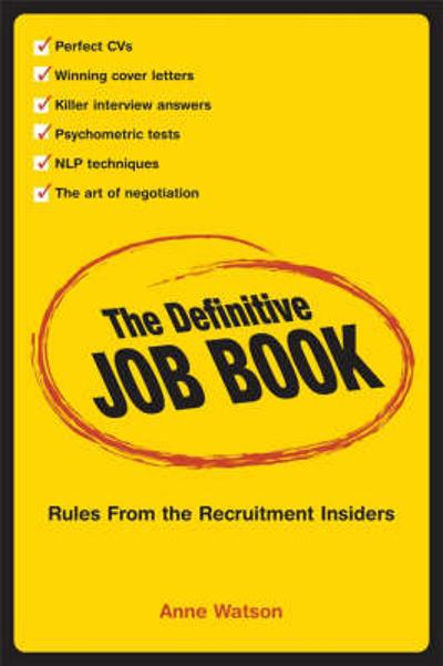 The Definitive Job Book - Rules From the Recruitment Insiders - A Watson