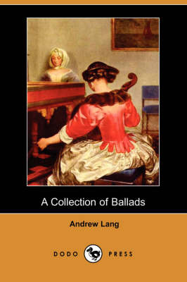 A Collection of Ballads (Dodo Press) - Andrew Lang