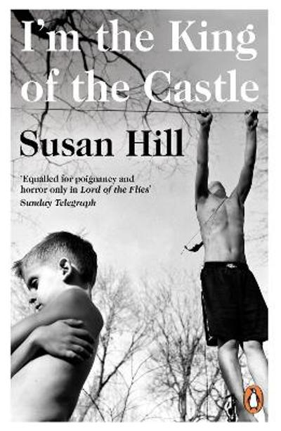 I'm the King of the Castle - Susan Hill