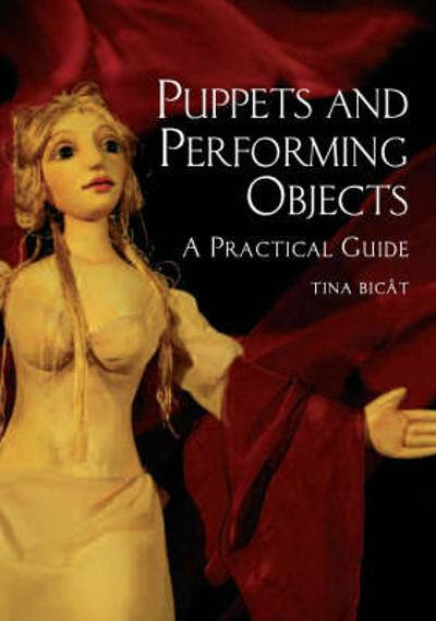 Puppets and Performing Objects: a Practical Guide - Tina Bicat