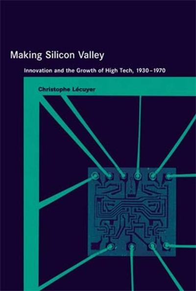 Making Silicon Valley - Christophe Lecuyer