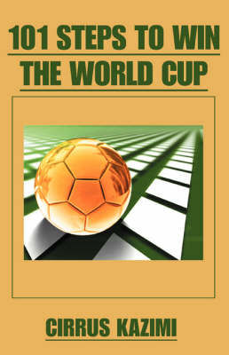 101 Steps to Win the World Cup - Cirrus Kazimi