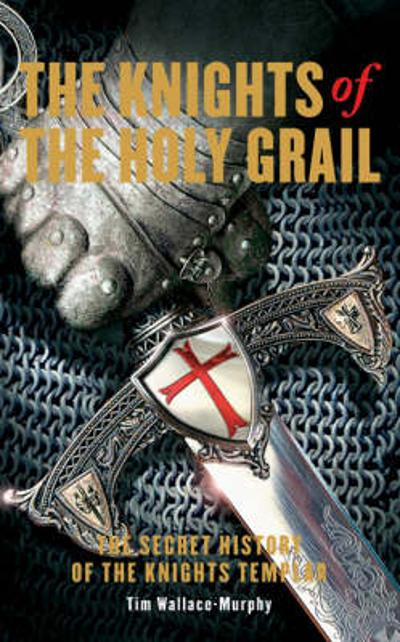 The Knights Of The Holy Grail - Tim Wallace-Murphy