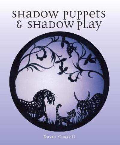 Shadow Puppets and Shadow Play - David Currell