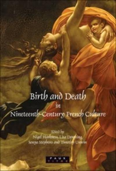 Birth and Death in Nineteenth-Century French Culture - Nigel Harkness
