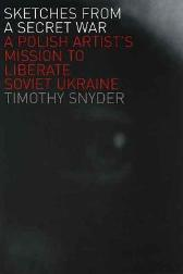 Sketches from a Secret War - Timothy Snyder