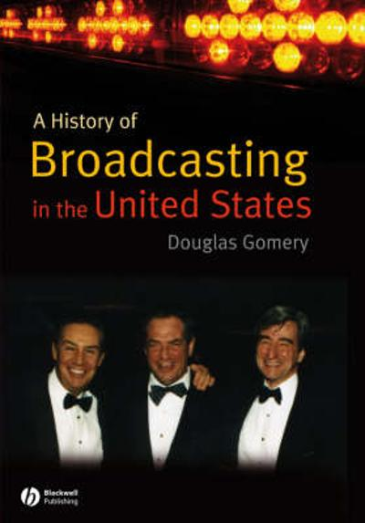 A History of Broadcasting in the United States - Douglas Gomery
