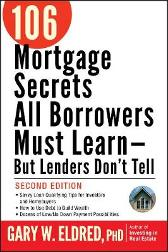 106 Mortgage Secrets All Borrowers Must Learn - But Lenders Don't Tell - Gary W. Eldred