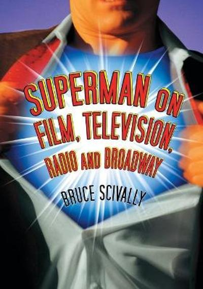 Superman on Film, Television, Radio and Broadway - Bruce Scivally